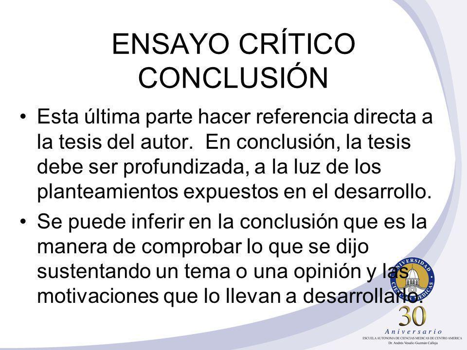 ENSAYO CRÍTICO CONCLUSIÓN Esta última parte hacer referencia directa a la tesis del autor.