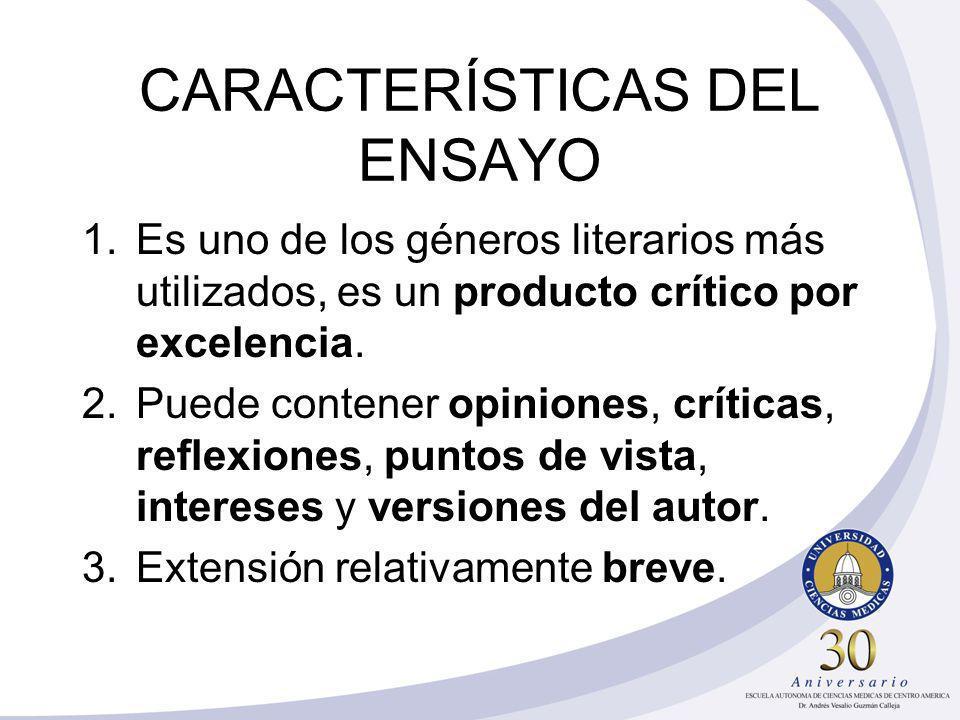 CARACTERÍSTICAS DEL ENSAYO 1.Es uno de los géneros literarios más utilizados, es un producto crítico por excelencia. 2.Puede contener opiniones, críti
