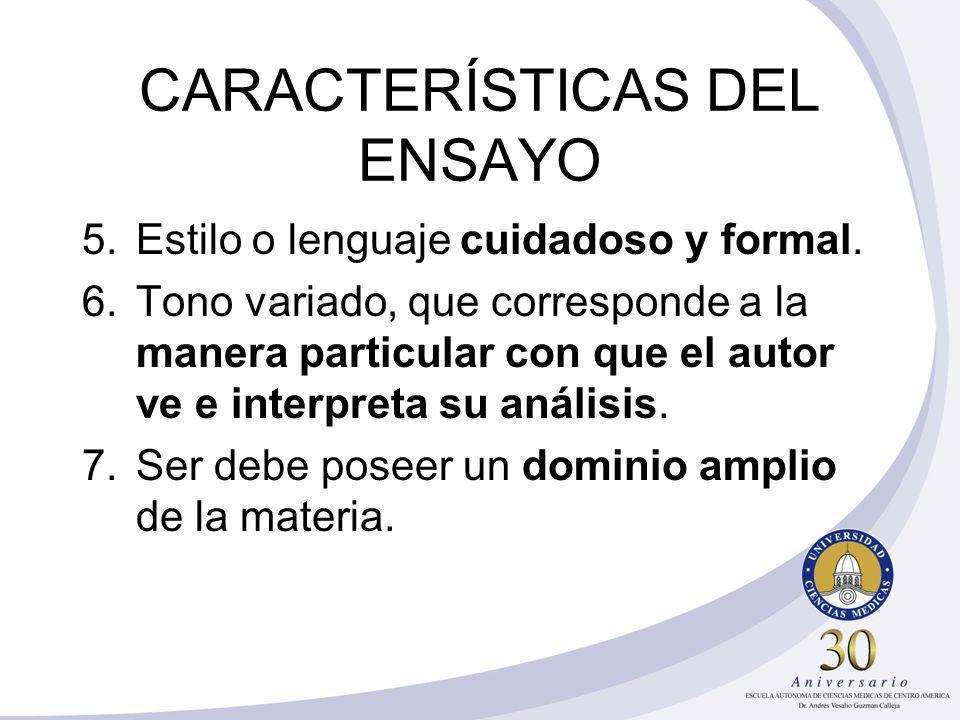 CARACTERÍSTICAS DEL ENSAYO 5.Estilo o lenguaje cuidadoso y formal. 6.Tono variado, que corresponde a la manera particular con que el autor ve e interp