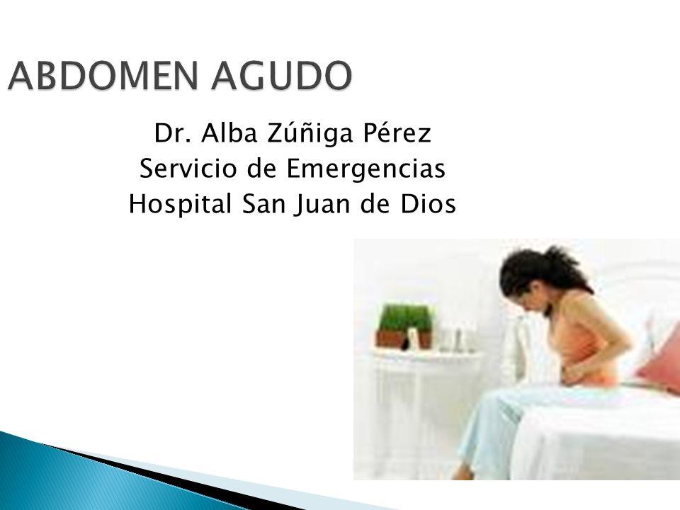 ABDOMEN AGUDO Dr. Alba Zúñiga Pérez Servicio de Emergencias Hospital San Juan de Dios