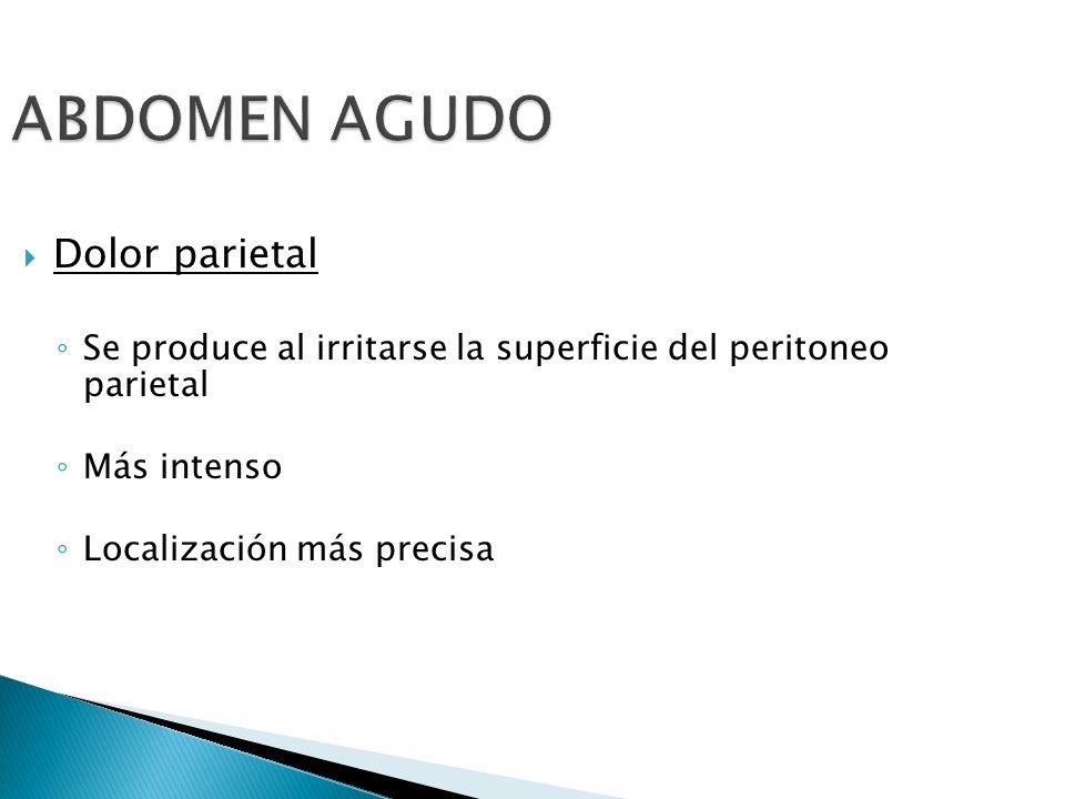 ABDOMEN AGUDO Dolor parietal Se produce al irritarse la superficie del peritoneo parietal Más intenso Localización más precisa