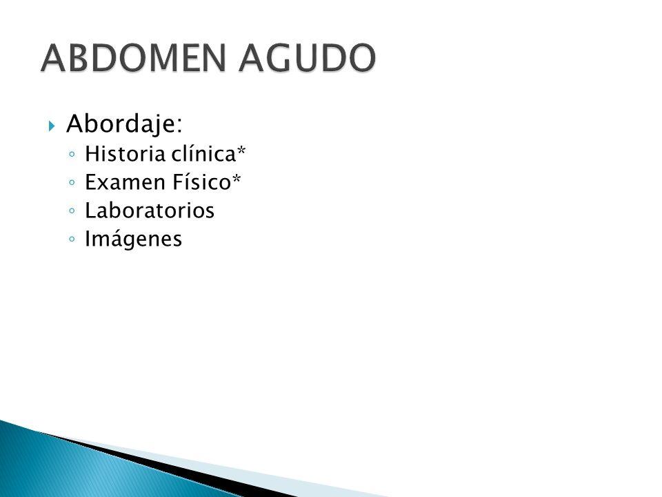 Abordaje: Historia clínica* Examen Físico* Laboratorios Imágenes