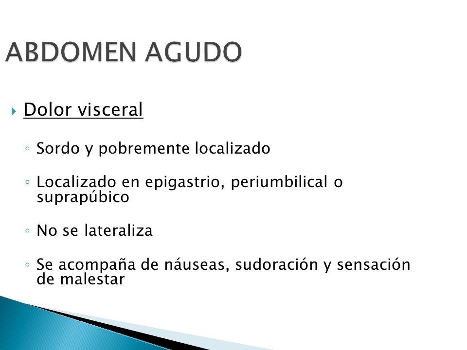 ABDOMEN AGUDO Dolor visceral Sordo y pobremente localizado Localizado en epigastrio, periumbilical o suprapúbico No se lateraliza Se acompaña de náuse