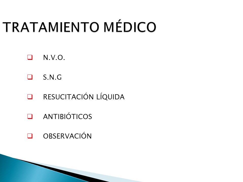 TRATAMIENTO MÉDICO N.V.O. S.N.G RESUCITACIÓN LÍQUIDA ANTIBIÓTICOS OBSERVACIÓN