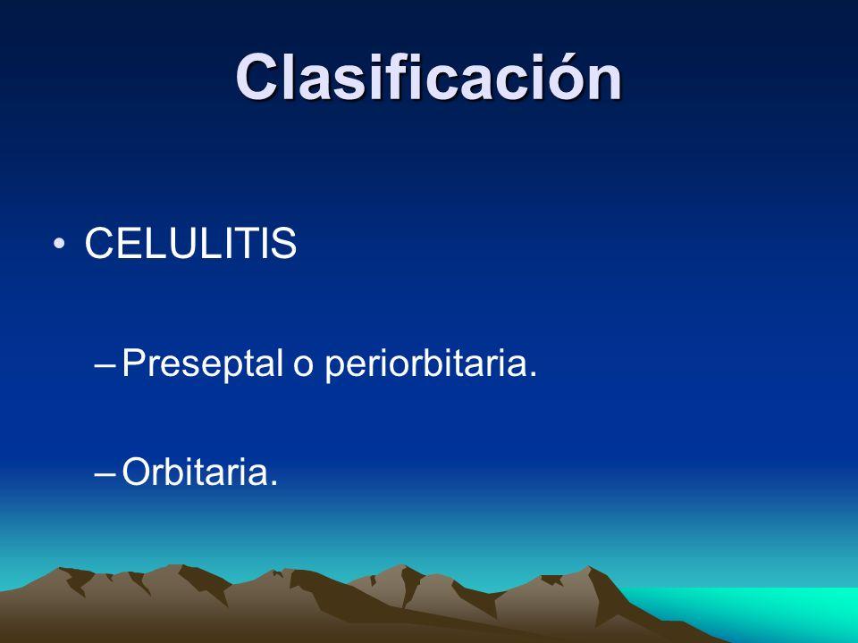 Clasificación CELULITIS –Preseptal o periorbitaria. –Orbitaria.