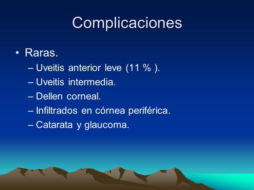 Complicaciones Raras. –Uveitis anterior leve (11 % ). –Uveitis intermedia. –Dellen corneal. –Infiltrados en córnea periférica. –Catarata y glaucoma.