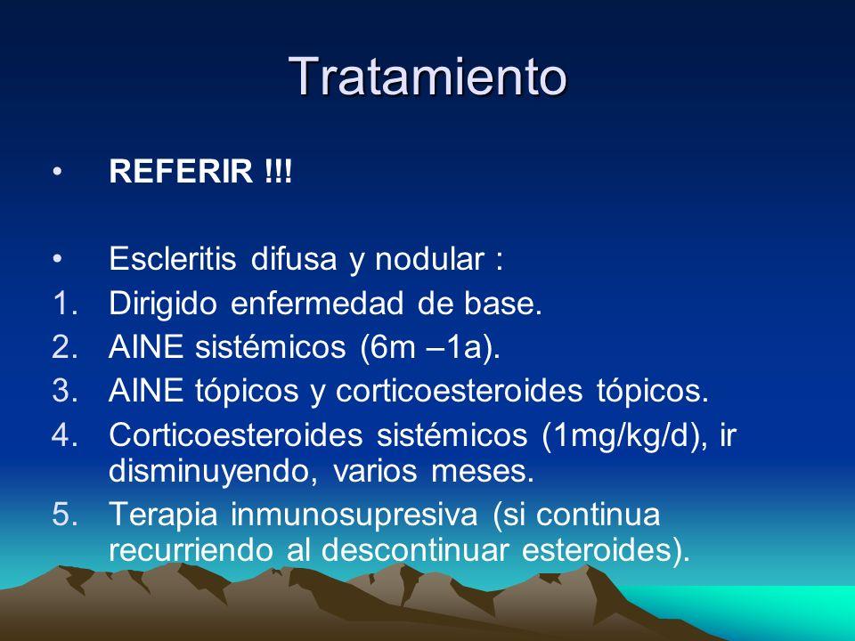Tratamiento REFERIR !!! Escleritis difusa y nodular : 1.Dirigido enfermedad de base. 2.AINE sistémicos (6m –1a). 3.AINE tópicos y corticoesteroides tó