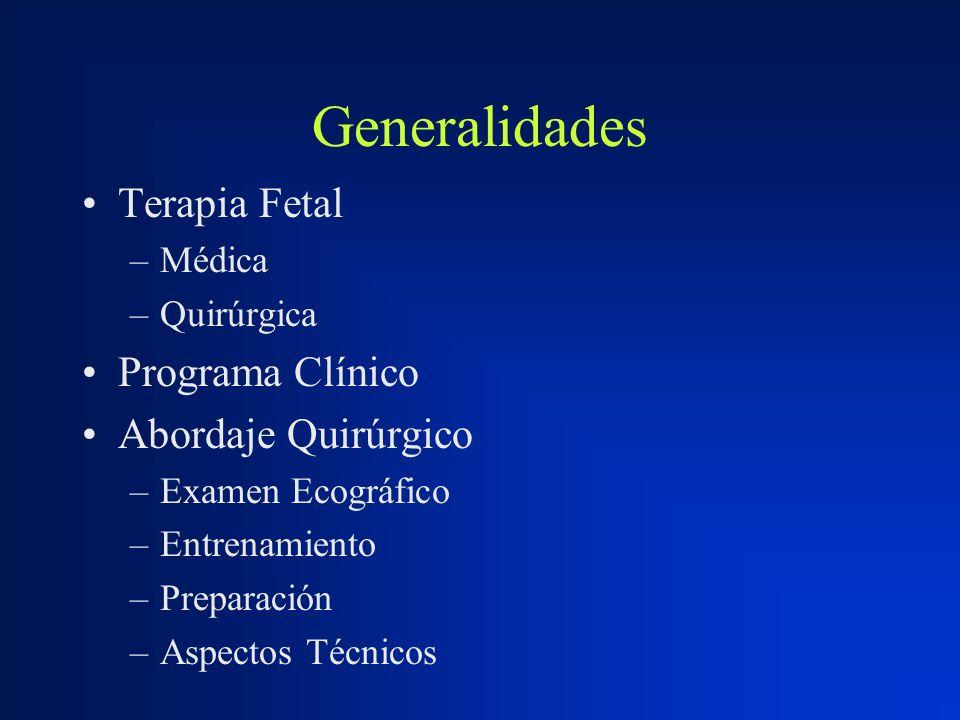 Generalidades Terapia Fetal –Médica –Quirúrgica Programa Clínico Abordaje Quirúrgico –Examen Ecográfico –Entrenamiento –Preparación –Aspectos Técnicos