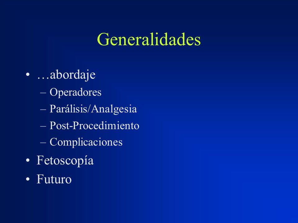 Generalidades …abordaje –Operadores –Parálisis/Analgesia –Post-Procedimiento –Complicaciones Fetoscopía Futuro