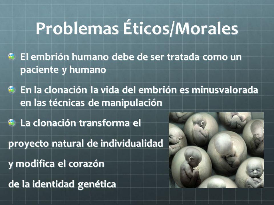 Problemas Éticos/Morales El embrión humano debe de ser tratada como un paciente y humano En la clonación la vida del embrión es minusvalorada en las t
