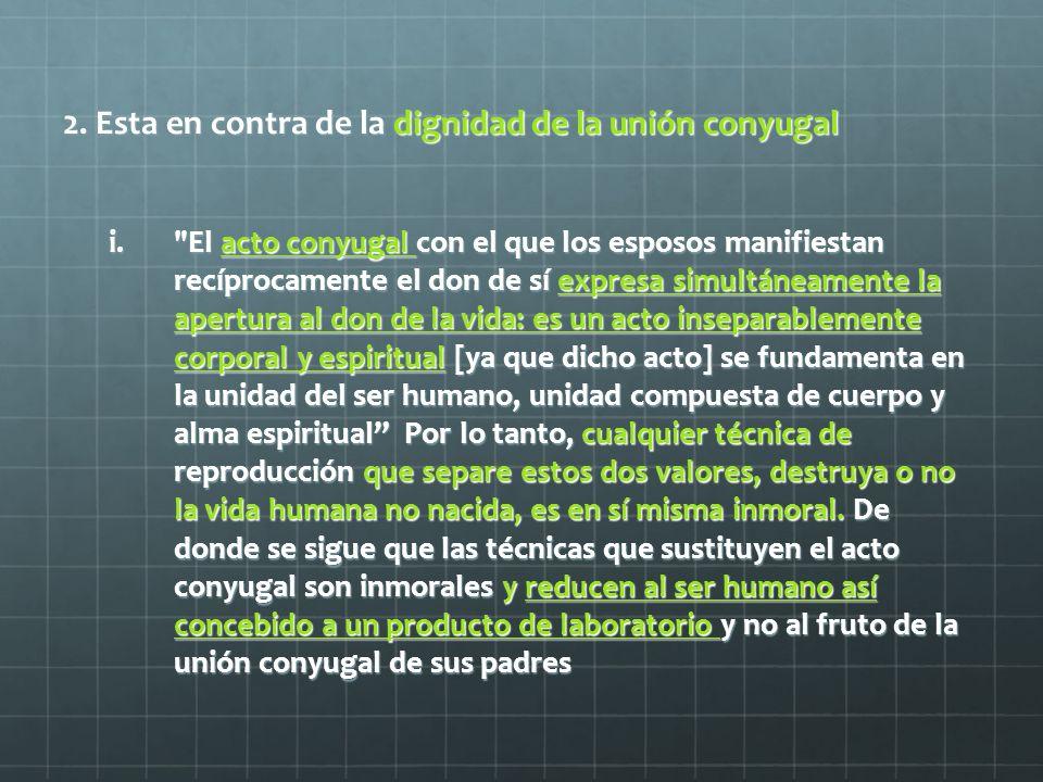 2. Esta en contra de la dignidad de la unión conyugal i.