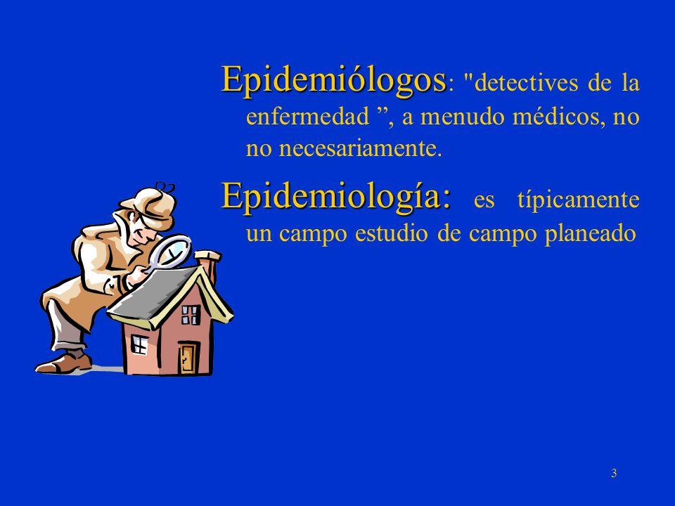 Epidemiólogos Epidemiólogos : detectives de la enfermedad, a menudo médicos, no no necesariamente.
