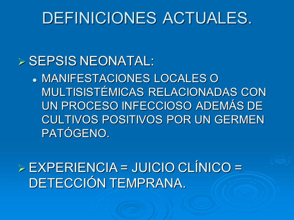 DEFINICIONES ACTUALES. SEPSIS NEONATAL: SEPSIS NEONATAL: MANIFESTACIONES LOCALES O MULTISISTÉMICAS RELACIONADAS CON UN PROCESO INFECCIOSO ADEMÁS DE CU