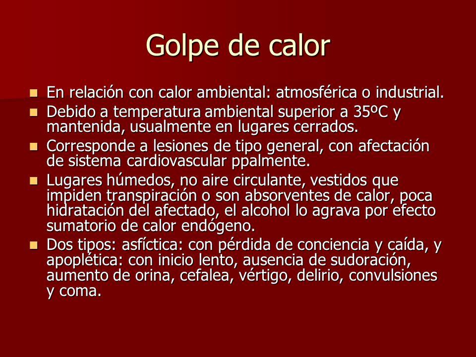 Golpe de calor En relación con calor ambiental: atmosférica o industrial. En relación con calor ambiental: atmosférica o industrial. Debido a temperat
