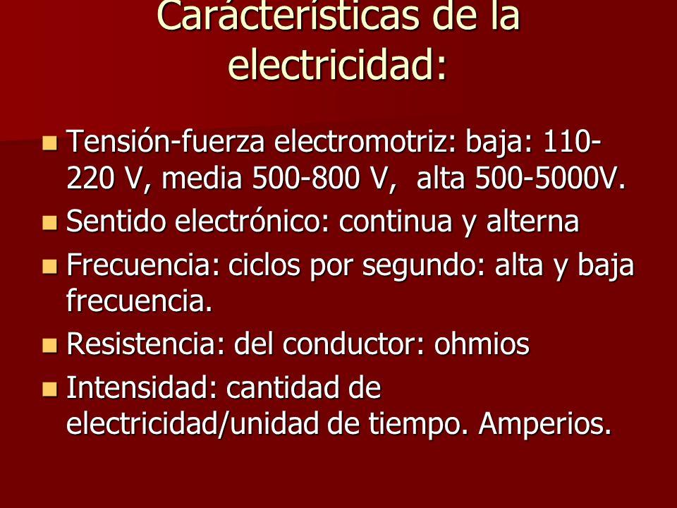 Carácterísticas de la electricidad: Tensión-fuerza electromotriz: baja: 110- 220 V, media 500-800 V, alta 500-5000V. Tensión-fuerza electromotriz: baj