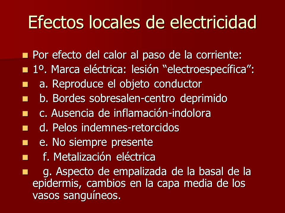 Efectos locales de electricidad Por efecto del calor al paso de la corriente: Por efecto del calor al paso de la corriente: 1º. Marca eléctrica: lesió