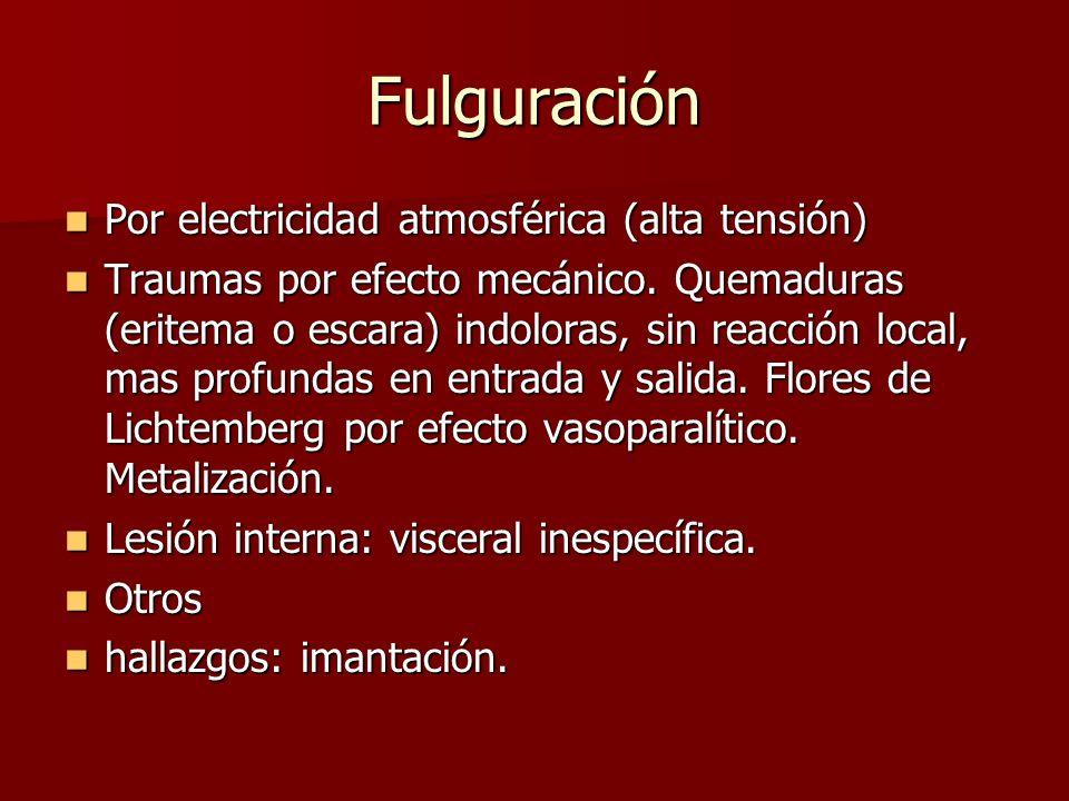 Fulguración Por electricidad atmosférica (alta tensión) Por electricidad atmosférica (alta tensión) Traumas por efecto mecánico. Quemaduras (eritema o