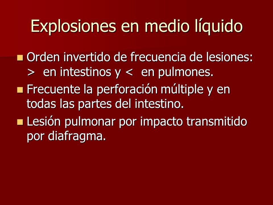 Explosiones en medio líquido Orden invertido de frecuencia de lesiones: > en intestinos y en intestinos y < en pulmones. Frecuente la perforación múlt