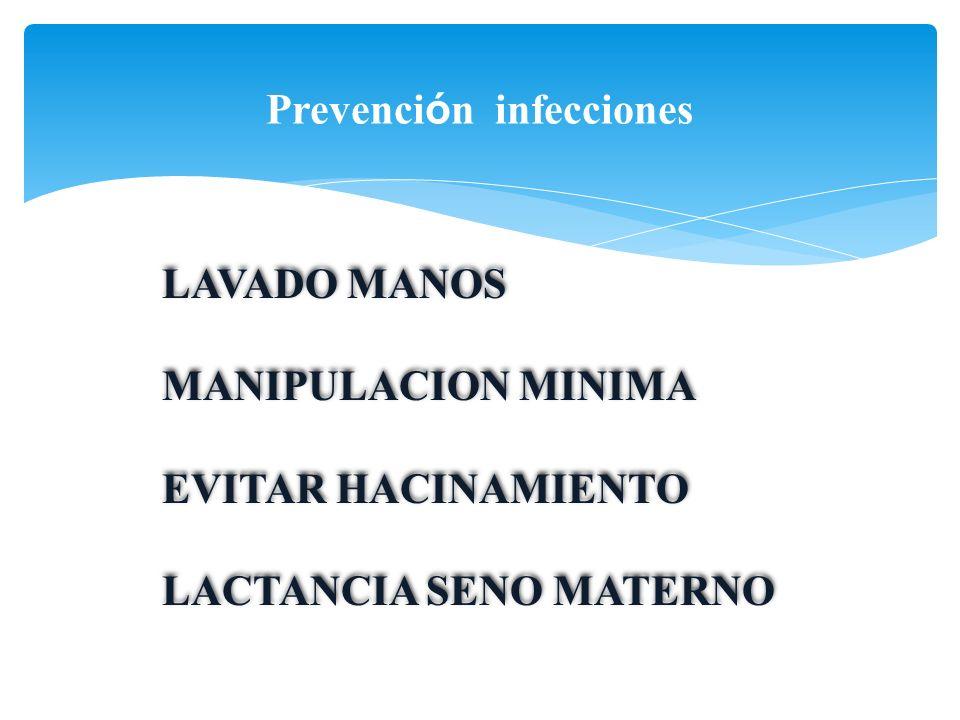 Prevenci ó n infecciones LAVADO MANOS MANIPULACION MINIMA EVITAR HACINAMIENTO LACTANCIA SENO MATERNO LAVADO MANOS MANIPULACION MINIMA EVITAR HACINAMIE