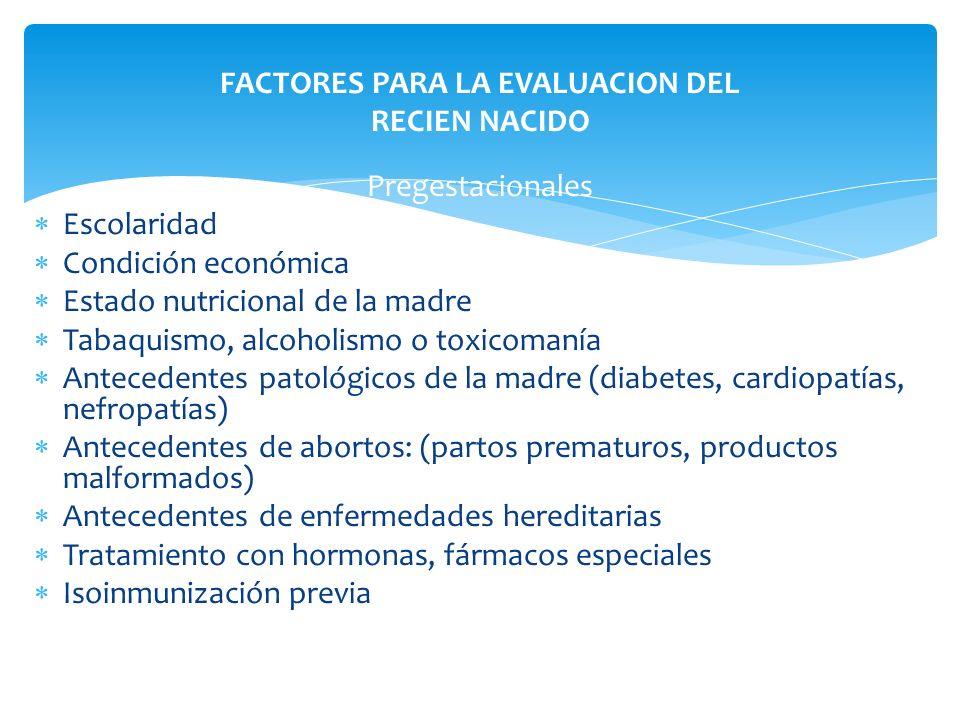 Pregestacionales Escolaridad Condición económica Estado nutricional de la madre Tabaquismo, alcoholismo o toxicomanía Antecedentes patológicos de la m