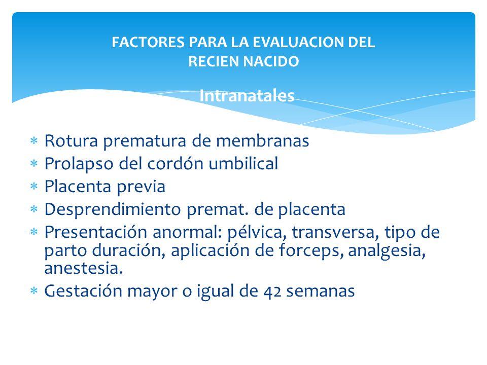 Intranatales Rotura prematura de membranas Prolapso del cordón umbilical Placenta previa Desprendimiento premat. de placenta Presentación anormal: pél