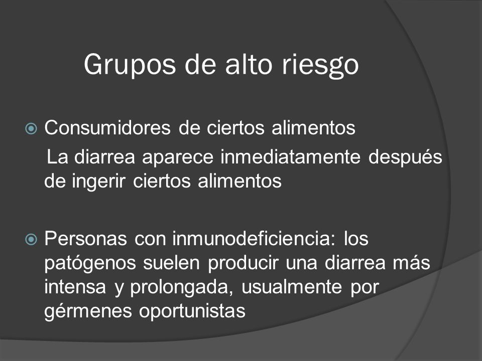 Grupos de alto riesgo Consumidores de ciertos alimentos La diarrea aparece inmediatamente después de ingerir ciertos alimentos Personas con inmunodefi