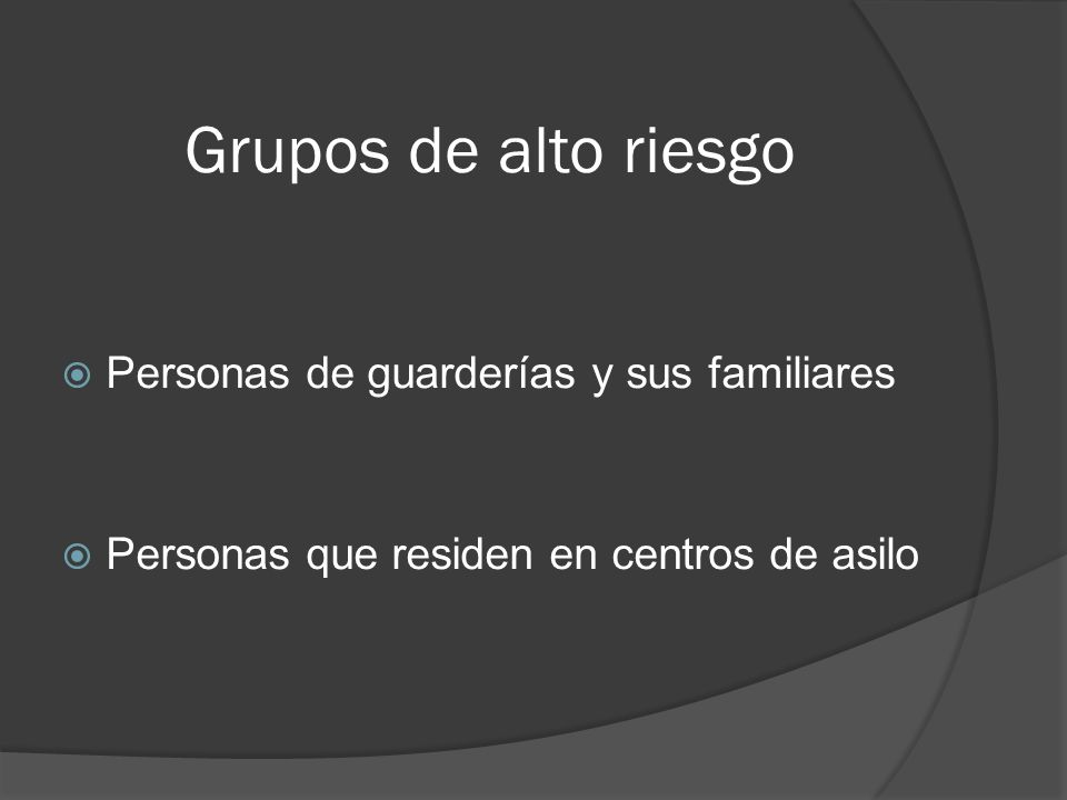 Grupos de alto riesgo Personas de guarderías y sus familiares Personas que residen en centros de asilo