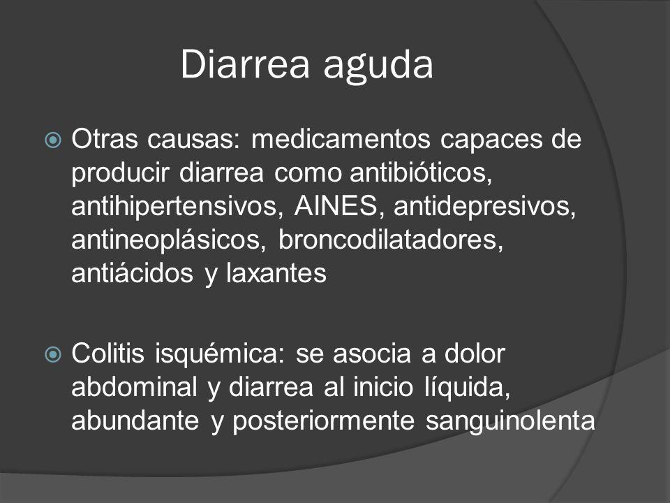 Diarrea aguda Otras causas: medicamentos capaces de producir diarrea como antibióticos, antihipertensivos, AINES, antidepresivos, antineoplásicos, bro