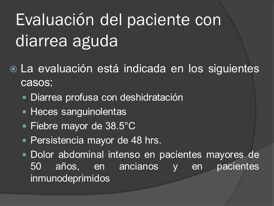 Evaluación del paciente con diarrea aguda La evaluación está indicada en los siguientes casos: Diarrea profusa con deshidratación Heces sanguinolentas