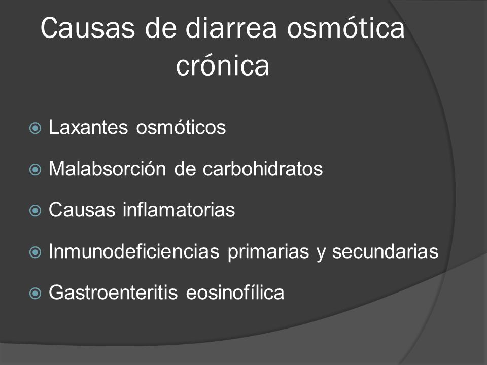 Causas de diarrea osmótica crónica Laxantes osmóticos Malabsorción de carbohidratos Causas inflamatorias Inmunodeficiencias primarias y secundarias Ga