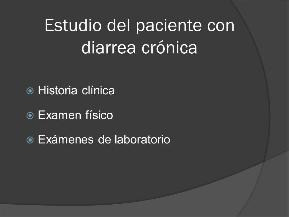 Estudio del paciente con diarrea crónica Historia clínica Examen físico Exámenes de laboratorio