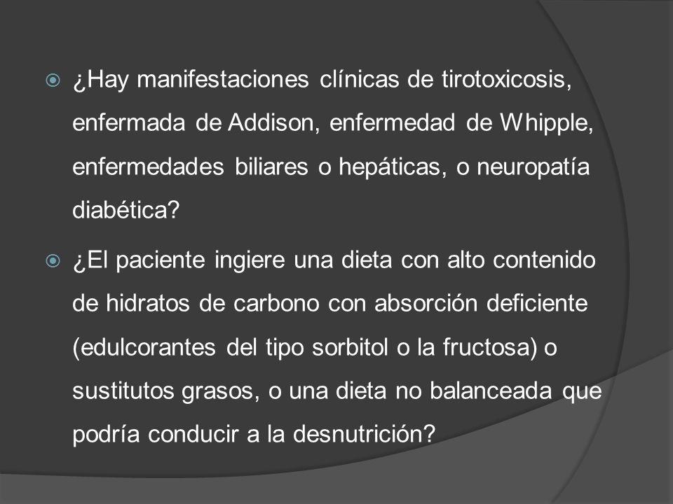 ¿Hay manifestaciones clínicas de tirotoxicosis, enfermada de Addison, enfermedad de Whipple, enfermedades biliares o hepáticas, o neuropatía diabética