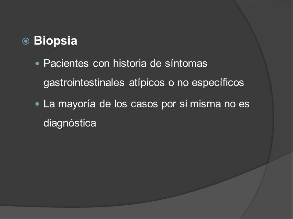 Biopsia Pacientes con historia de síntomas gastrointestinales atípicos o no específicos La mayoría de los casos por si misma no es diagnóstica