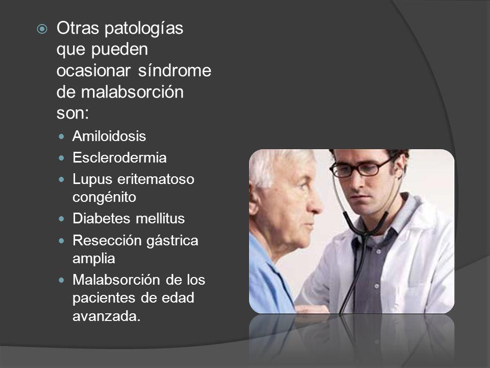 Otras patologías que pueden ocasionar síndrome de malabsorción son: Amiloidosis Esclerodermia Lupus eritematoso congénito Diabetes mellitus Resección