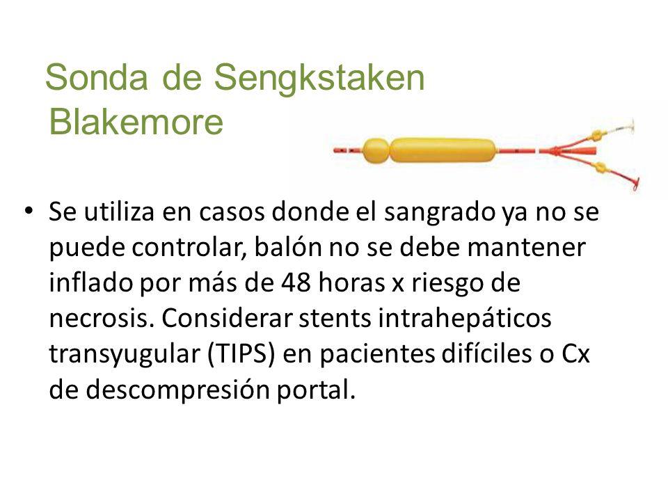 Sonda de Sengkstaken Blakemore Se utiliza en casos donde el sangrado ya no se puede controlar, balón no se debe mantener inflado por más de 48 horas x riesgo de necrosis.