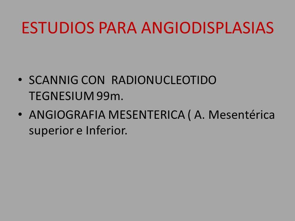 ESTUDIOS PARA ANGIODISPLASIAS SCANNIG CON RADIONUCLEOTIDO TEGNESIUM 99m.