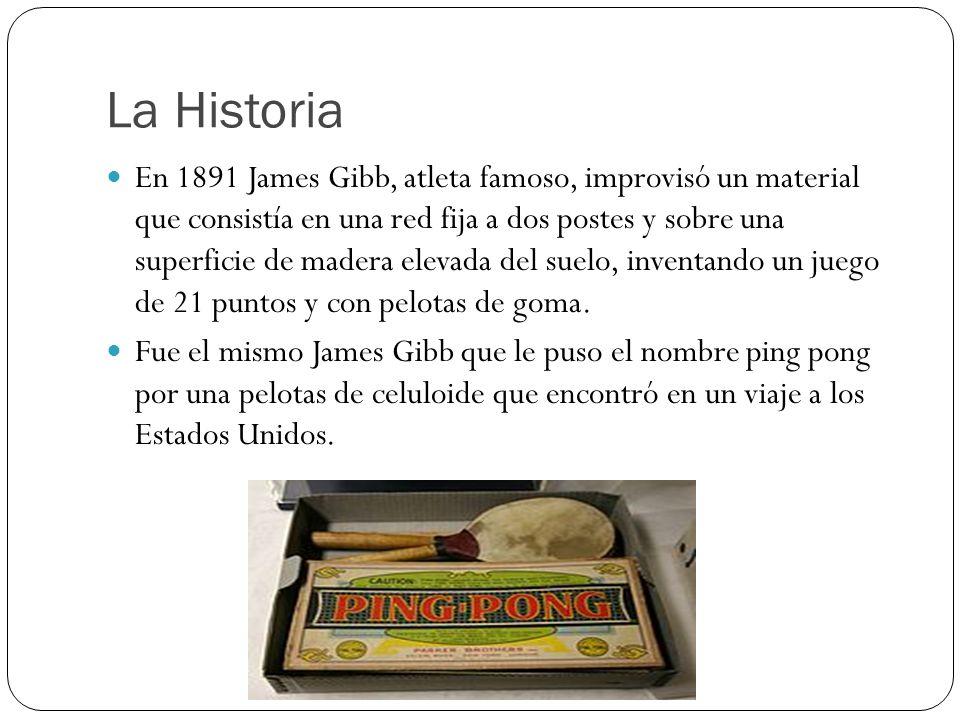 La Historia En 1891 James Gibb, atleta famoso, improvisó un material que consistía en una red fija a dos postes y sobre una superficie de madera eleva