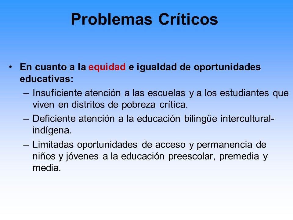 Problemas Críticos En cuanto a la gestión administrativa y financiera: –Ausencia de políticas educativas de Estado, que aseguren la continuidad de los programas, proyectos y acciones a largo plazo.