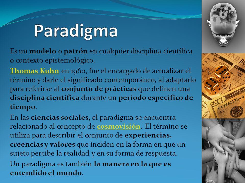 Es un modelo o patrón en cualquier disciplina científica o contexto epistemológico. Thomas KuhnThomas Kuhn en 1960, fue el encargado de actualizar el