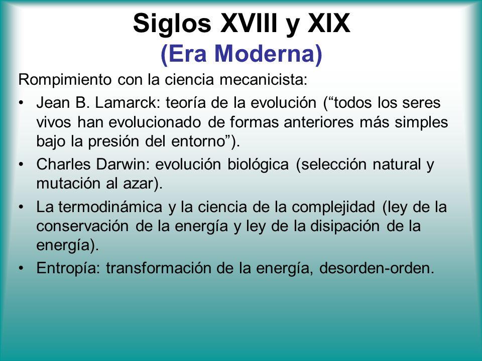 Siglos XVIII y XIX (Era Moderna) Rompimiento con la ciencia mecanicista: Jean B. Lamarck: teoría de la evolución (todos los seres vivos han evoluciona