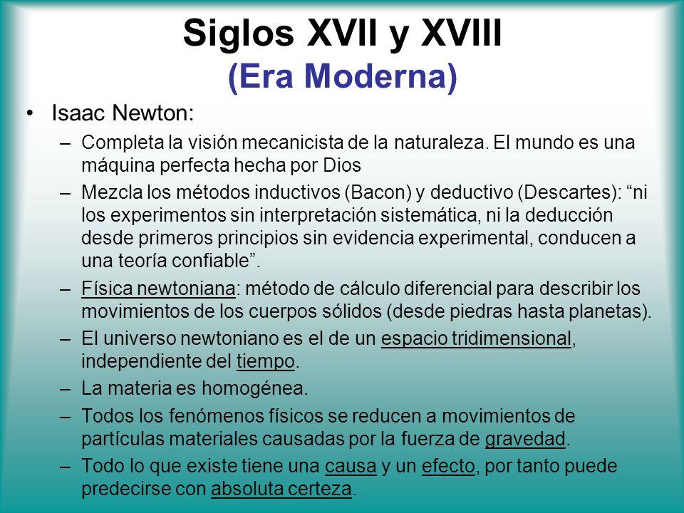 Siglos XVII y XVIII (Era Moderna) Isaac Newton: –Completa la visión mecanicista de la naturaleza. El mundo es una máquina perfecta hecha por Dios –Mez