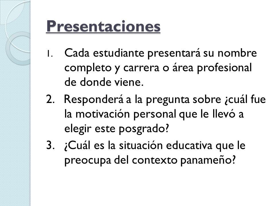Presentaciones 1. Cada estudiante presentará su nombre completo y carrera o área profesional de donde viene. 2. Responderá a la pregunta sobre ¿cuál f
