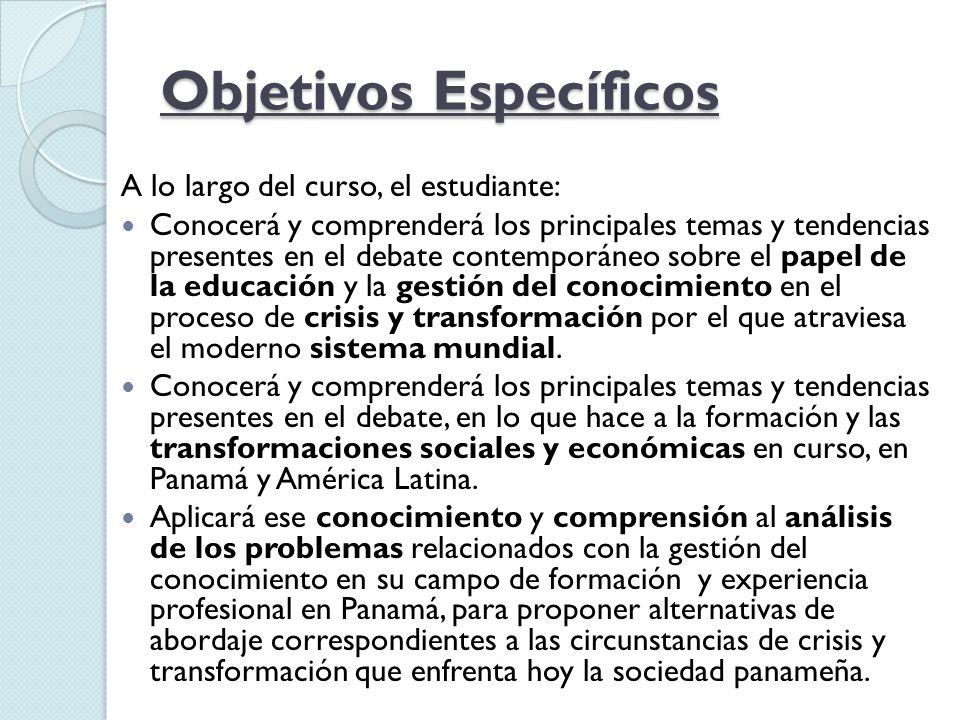 Objetivos Específicos A lo largo del curso, el estudiante: Conocerá y comprenderá los principales temas y tendencias presentes en el debate contemporá