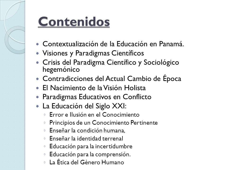 Contenidos Contextualización de la Educación en Panamá. Visiones y Paradigmas Científicos Crisis del Paradigma Científico y Sociológico hegemónico Con