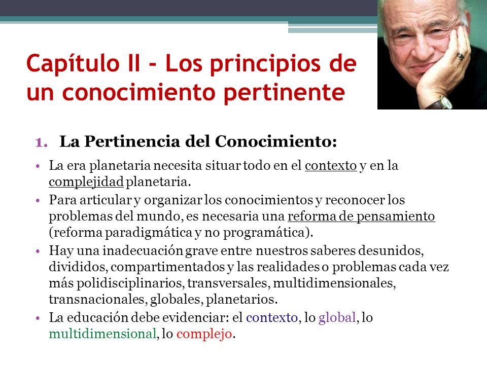 Capítulo II - Los principios de un conocimiento pertinente 1.La Pertinencia del Conocimiento: La era planetaria necesita situar todo en el contexto y