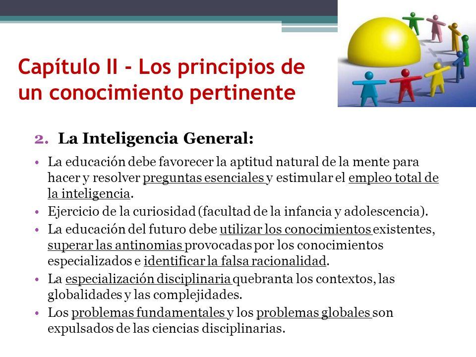 Capítulo II - Los principios de un conocimiento pertinente 2.La Inteligencia General: La educación debe favorecer la aptitud natural de la mente para