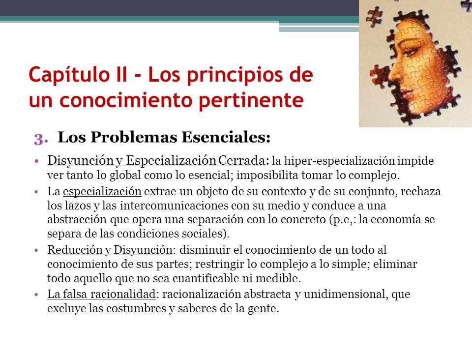 Capítulo II - Los principios de un conocimiento pertinente 3.Los Problemas Esenciales: Disyunción y Especialización Cerrada: la hiper-especialización