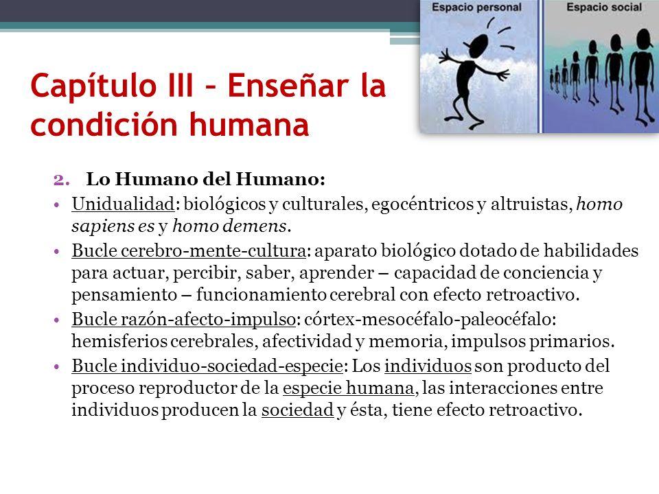 Capítulo III – Enseñar la condición humana 2.Lo Humano del Humano: Unidualidad: biológicos y culturales, egocéntricos y altruistas, homo sapiens es y