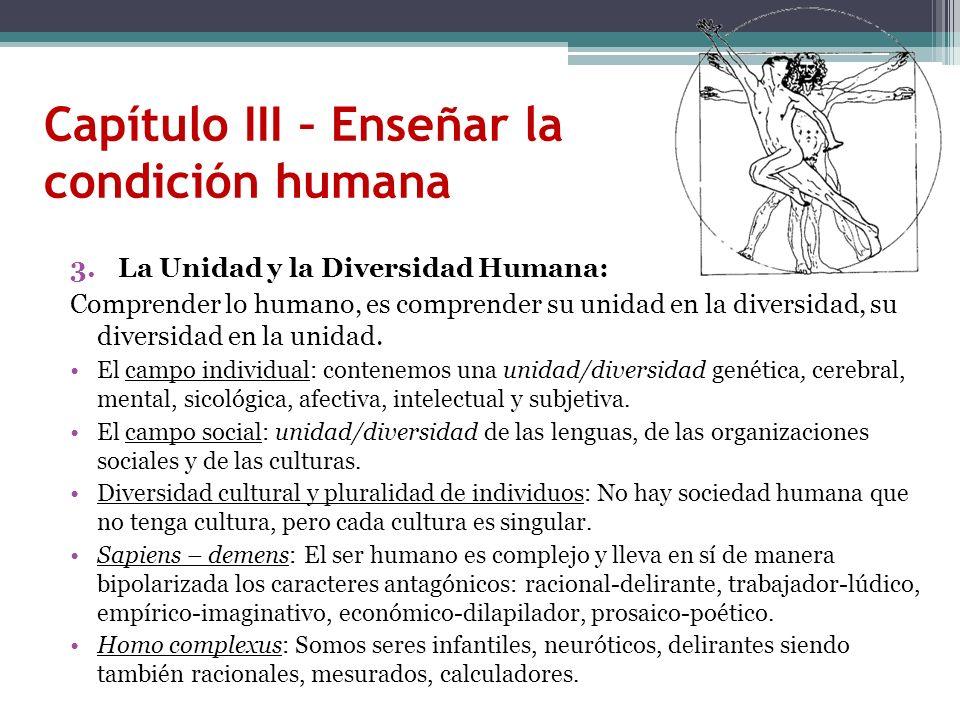 Capítulo III – Enseñar la condición humana 3.La Unidad y la Diversidad Humana: Comprender lo humano, es comprender su unidad en la diversidad, su dive