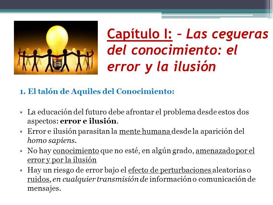 1. El talón de Aquiles del Conocimiento: La educación del futuro debe afrontar el problema desde estos dos aspectos: error e ilusión. Error e ilusión